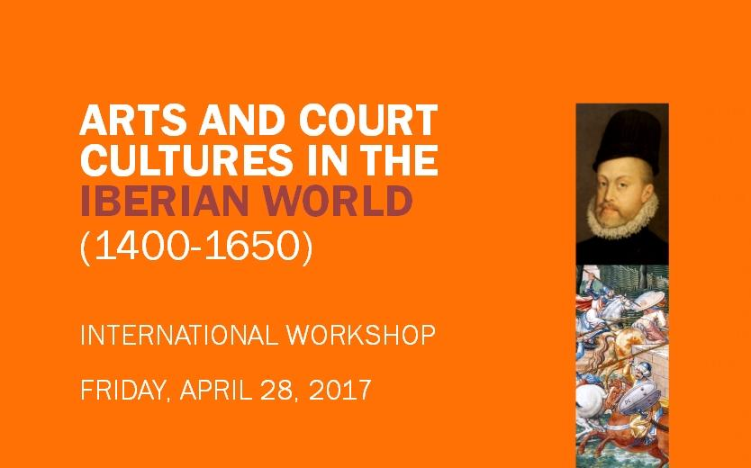 Workshop: Arts and Court Cultures in the Iberian World (1400-1650)