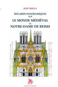 JOSÉ ORFILA. Regards panoramiques sur le monde médiéval et Notre Dame de Reims, Godefroy de Bouillon, 2016, 520 p.