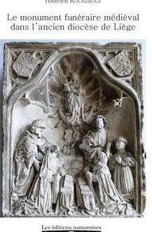 Le monument funéraire médiéval dans l_ancien diocèse de Liège