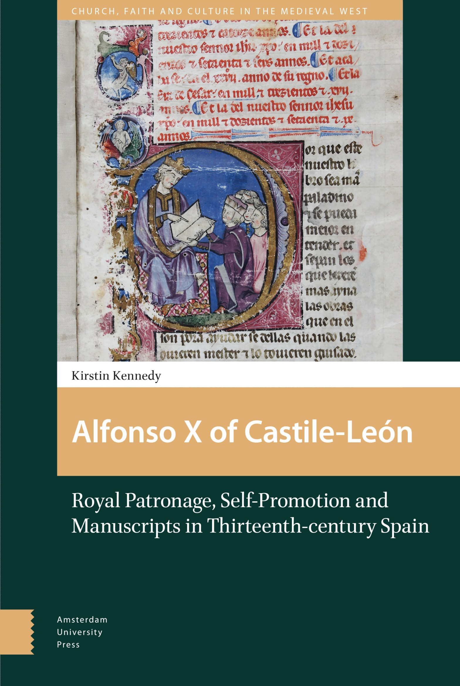 Alfonso X of Castile-León: Royal Patronage, Self-Promotion and Manuscripts in Thirteenth-century Spain, by Kirstin Kennedy