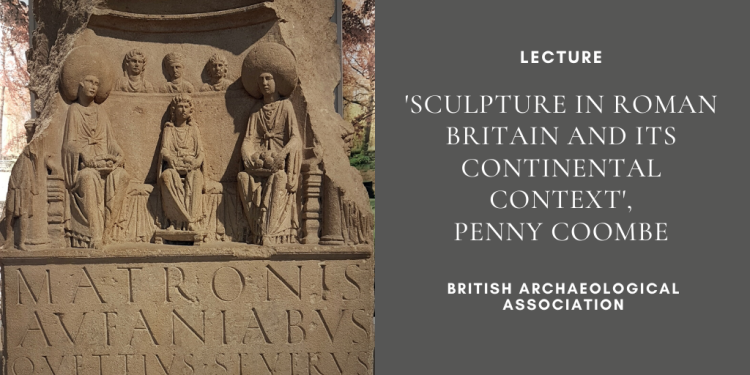 Lecture_'Sculpture in Roman Britain and its Continental Context'_British Archaeological Association