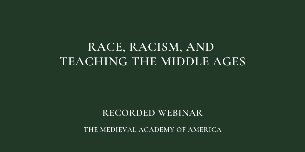 Recorded Webinar: Race, Racism, and Teaching the Middle Ages